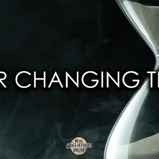 Ever Changing Times   Haunted, Paranormal, Supernatural