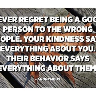 Never Regret Being Good Person