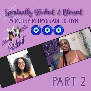 Spiritually Blocked & Blessed 🧿🧿🧿(Mercury Retro Edition) Part 2