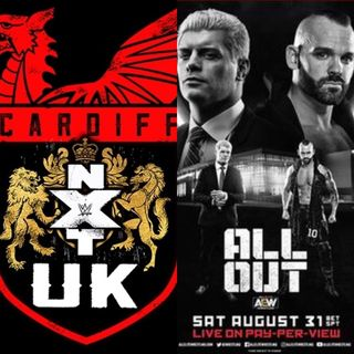 NXT UK Takeover: Cardiff & AEW All Out Review/Recap