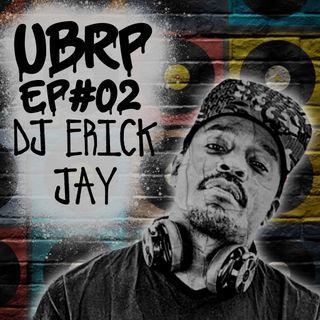UBRP #02 DJ ERICK JAY (Kamau/Black Alien)