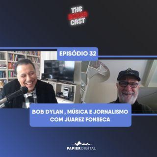 Episódio 32: Bob Dylan , música e jornalismo com Juarez Fonseca