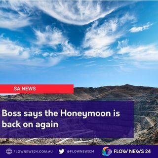 Boss says the Honeymoon is back on again