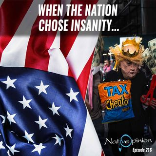 """Episode 216 """"When The Nation Chose Insanity"""""""