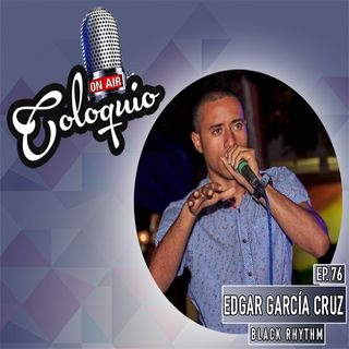 Episodio 76 Edgar García Cruz (Black Rhythm)
