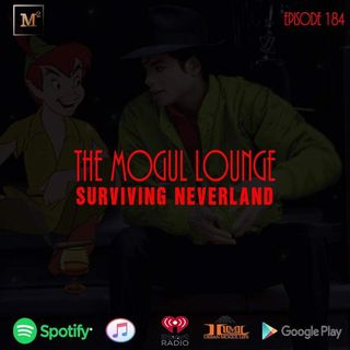 The Mogul Lounge Episode 184: Surviving Neverland
