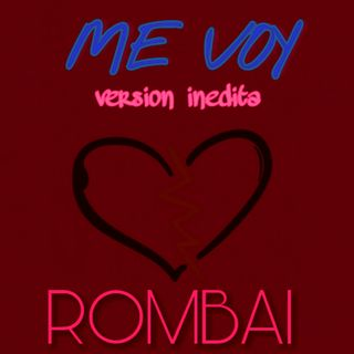 Me Voy (Version Inedita) - Rombai