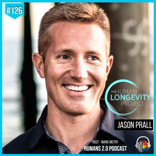 #126 - Jason Prall | Human Longevity Project - World's Healthiest Centenarians