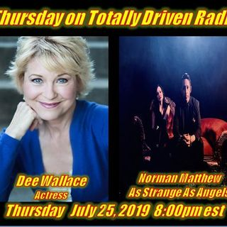 Totally Driven Radio #329 w/ Dee Wallace & Norman Matthew (As Strange As Angels)