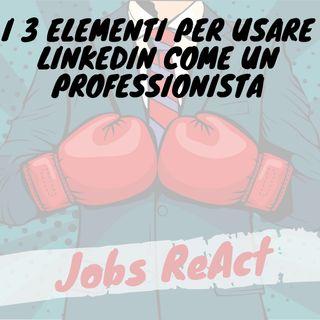 JR Extra | I 3 elementi per usare LinkedIn come un professionista