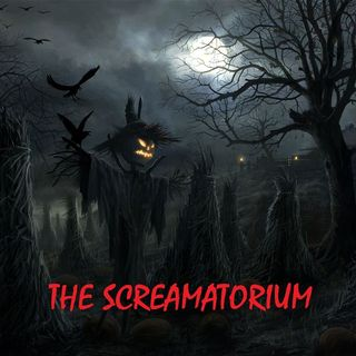 THE SCREAMATORIUM - Episode 2 - 10/4/20