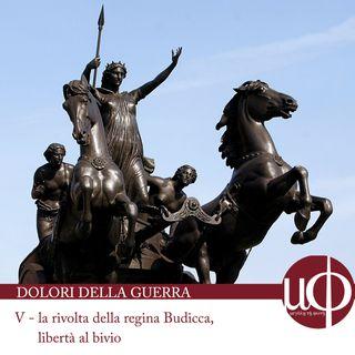 Dolori della guerra - La rivolta della regina Budicca, libertà al bivio - quinta puntata