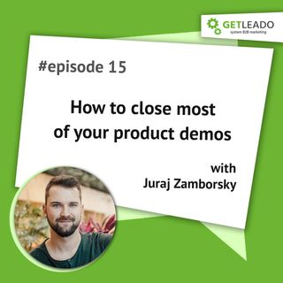 Episode 15. How to close most of your product demos with Juraj Zamborsky