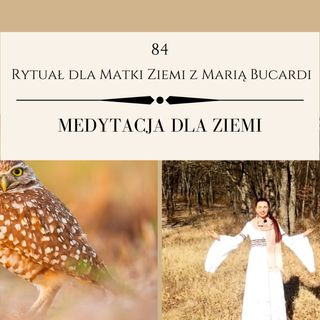Moje sprawozdanie osobiste z 84 Rytuału dla Matki Ziemi Maria Bucardi Różowa Pełnia Księżyca