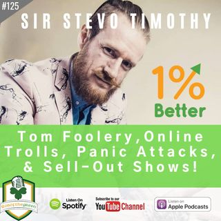 Sir Stevo Timothy – Tom Foolery, Online Trolls, Panic Attacks, & Sell-Out Shows! – EP125
