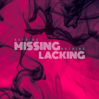 Nothing Missing, Nothing Lacking