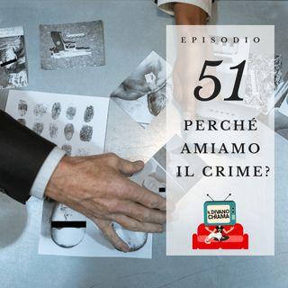 Puntata 51 - Perché amiamo il crime?