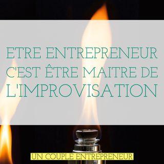 31 - Etre entrepreneur c'est être maitre de l'improvisation