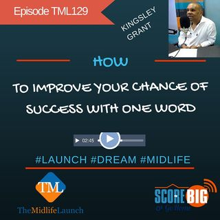 Improve Your Chance Of Success With One Word | Kingsley Grant | Episode TML129
