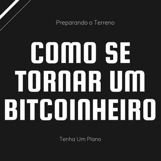 Como Se Tornar Um Bitcoinheiro - Tenha Um Plano - 01