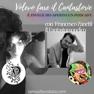 VOLEVO FARE IL CANTASTORIE • Intervista con Francesco Zanetti • Il Fantastomondico