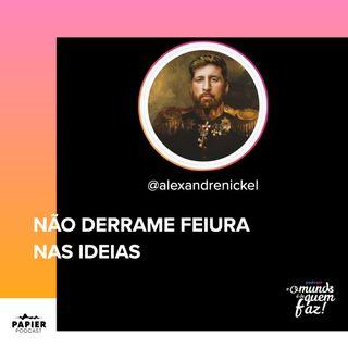 NÃO DERRAME FEIURA NAS IDEIAS - ALEXANDRE NICKEL