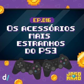 Ep. 16 - Os mais estranhos acessórios originais do PS3