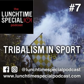 Tribalism in sport: Society's burden or a uniter of people? - Episode 7