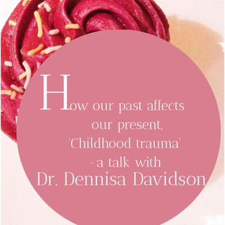Episode 2: How our past affects our present with Dr. Dennisa Davidson