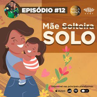 #EP12 - Mães Solo