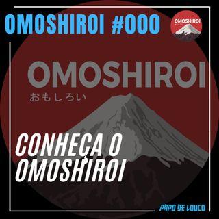 Omoshiroi #000 – Conheça o Omoshiroi