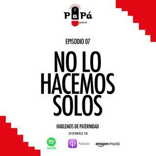 EP 07 No lo hacemos solos