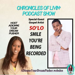 SMILE YOU'RE BEING RECORDED. With Special Guest SO'LO Ep 184 ADionne Your Dream Pusher