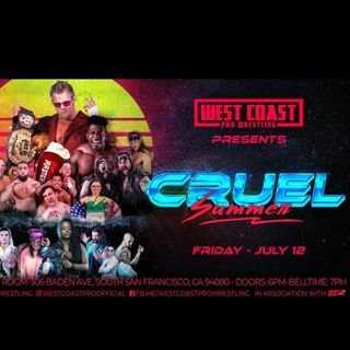 ENTHUSIASTIC REVIEWS #110: West Coast Pro Wrestling Cruel Summer 7-12-2019 Watch-Along