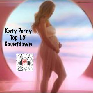 Episode 22 - Katy Perry Top 15 Countdown