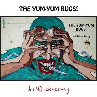 The yum-yum bugs