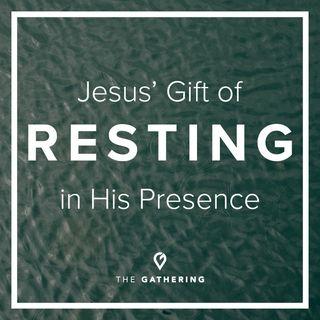 Jesus' Gift of Resting in His Presence