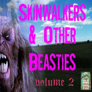 Skinwalkers and Other Beasties | Volume 2 | Podcast E172