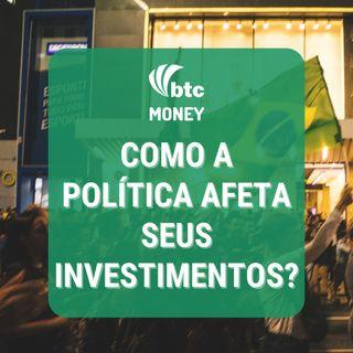 Como a política afeta seus investimentos? | BTC Money #87