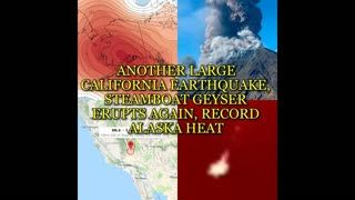 ANOTHER LARGE CALIFORNIA EARTHQUAKE, STEAMBOAT GEYSER ERUPTS AGAIN, RECORD ALASKA HEAT