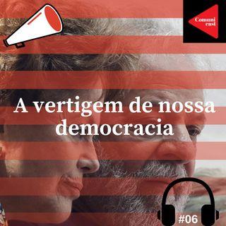 #6 - A vertigem de nossa democracia