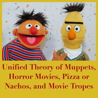 Unified Theory of Muppets, Horror Movies, Pizza or Nachos, and Movie Tropes