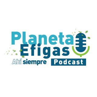 PLANETA EFIGAS AHÍ SIEMPRE - EL PODCAST SOSTENIBILIDAD - # 2
