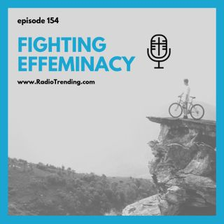 154: Fighting Effeminacy