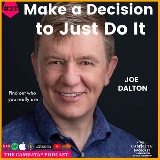 23: Joe Dalton | Make a Decision to Just Do It