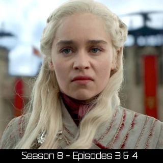 Game of Thrones - Season 8 - Episodes 3 & 4