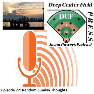 Episode 77: Random Sunday Thoughts