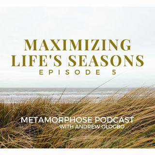"""""""Maximizing Life's Seasons - Episode 5"""""""