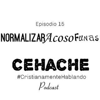 15 Normalizar, acoso y Funas  CeHache