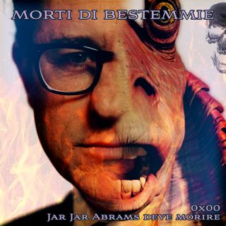 MDB 1×00: Jar Jar Abrams deve morire